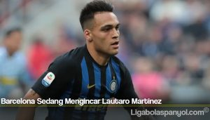 Barcelona Sedang Mengincar Lautaro Martinez