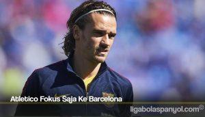 Atletico Fokus Saja Ke Barcelona