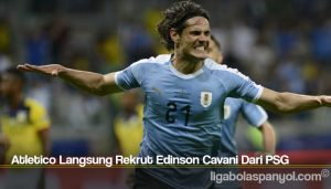 Atletico Langsung Rekrut Edinson Cavani Dari PSG