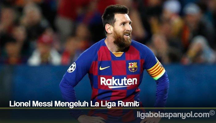 Lionel Messi Mengeluh La Liga Rumit