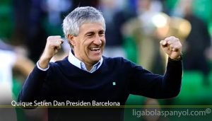 Quique Setien Dan Presiden Barcelona