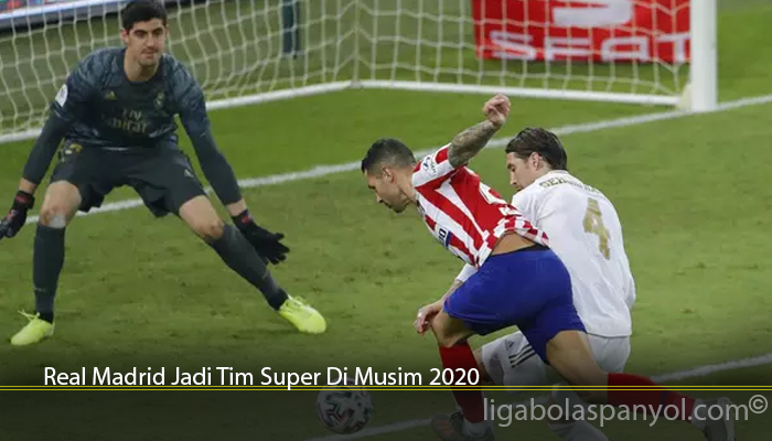 Real Madrid Jadi Tim Super Di Musim 2020