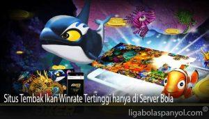 Situs Tembak Ikan Winrate Tertinggi hanya di Server Bola